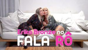 Erika Bronze no Fala Rô - Sexy Clube